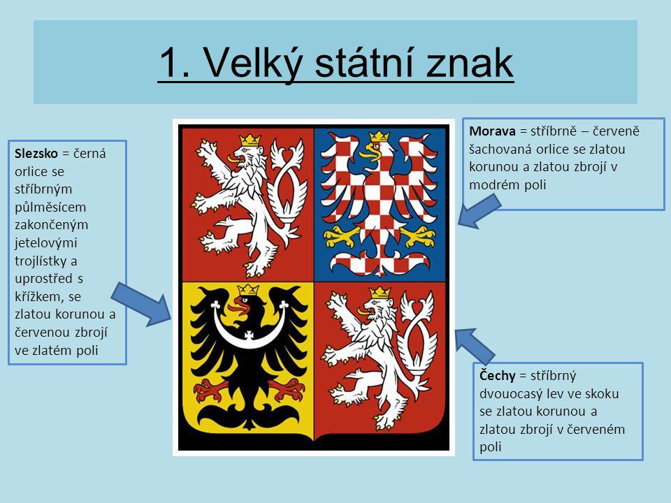 1. Velký státní znak Morava = stříbrně – červeně šachovaná orlice se zlatou korunou a zlatou zbrojí v modrém poli.