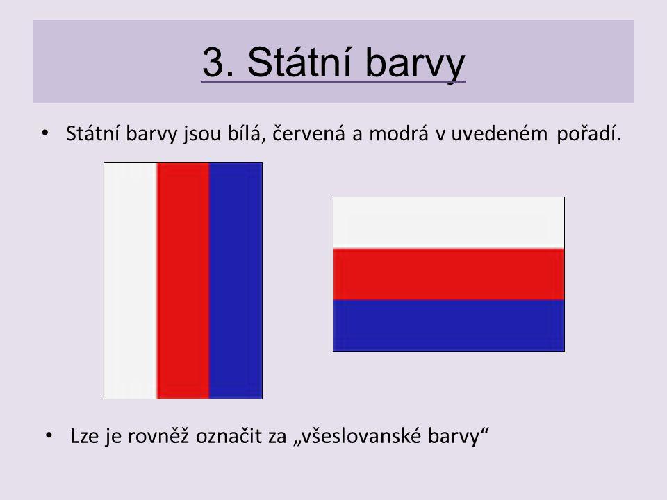 3. Státní barvy Státní barvy jsou bílá, červená a modrá v uvedeném pořadí.
