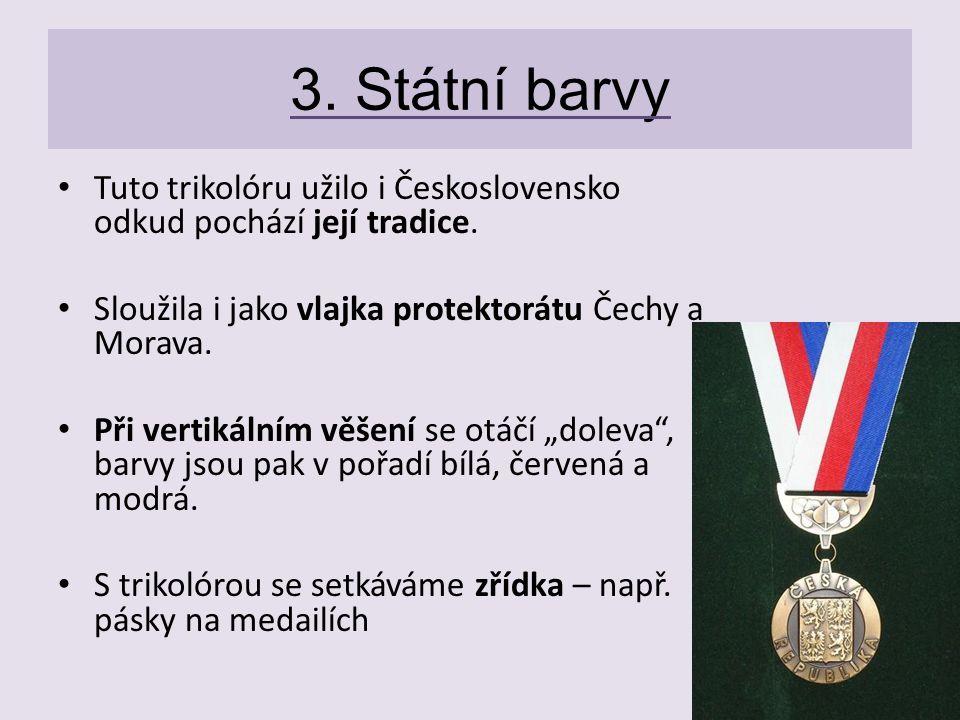 3. Státní barvy Tuto trikolóru užilo i Československo odkud pochází její tradice. Sloužila i jako vlajka protektorátu Čechy a Morava.