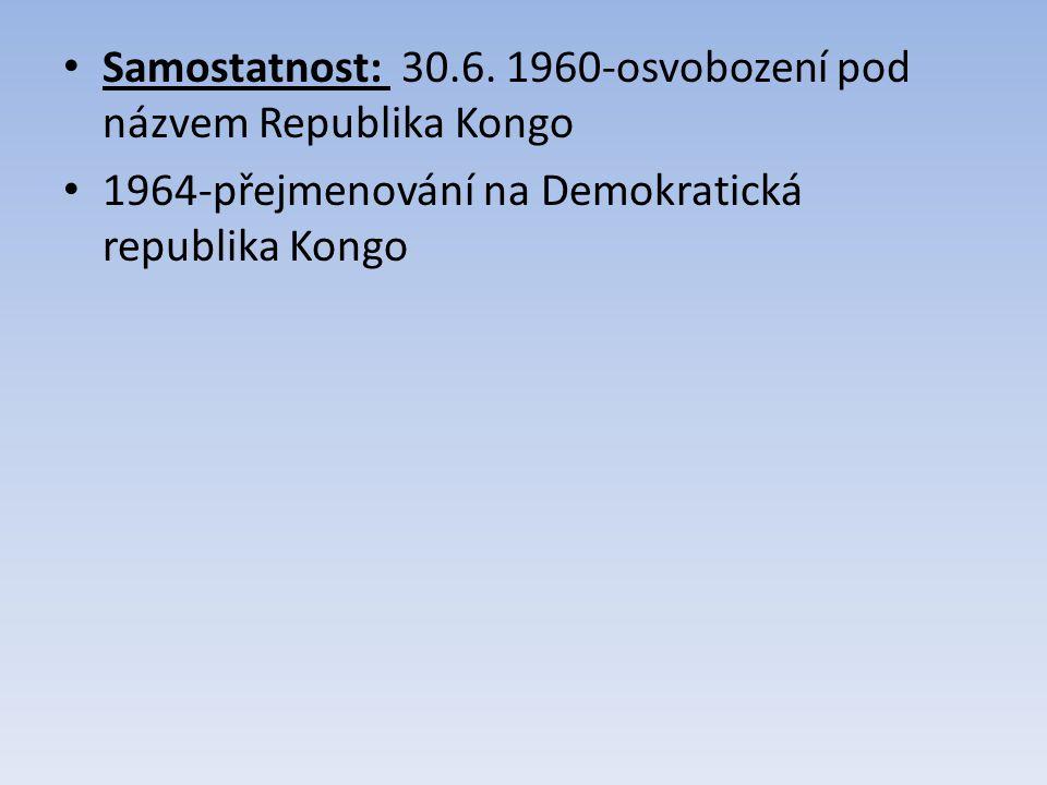 Samostatnost: 30.6. 1960-osvobození pod názvem Republika Kongo