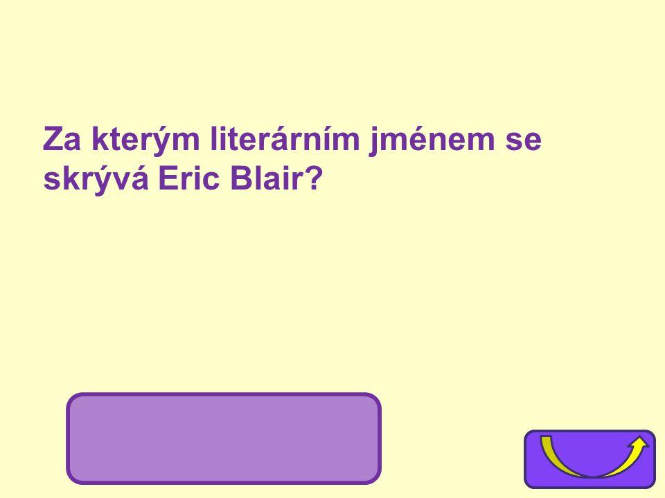 Za kterým literárním jménem se skrývá Eric Blair
