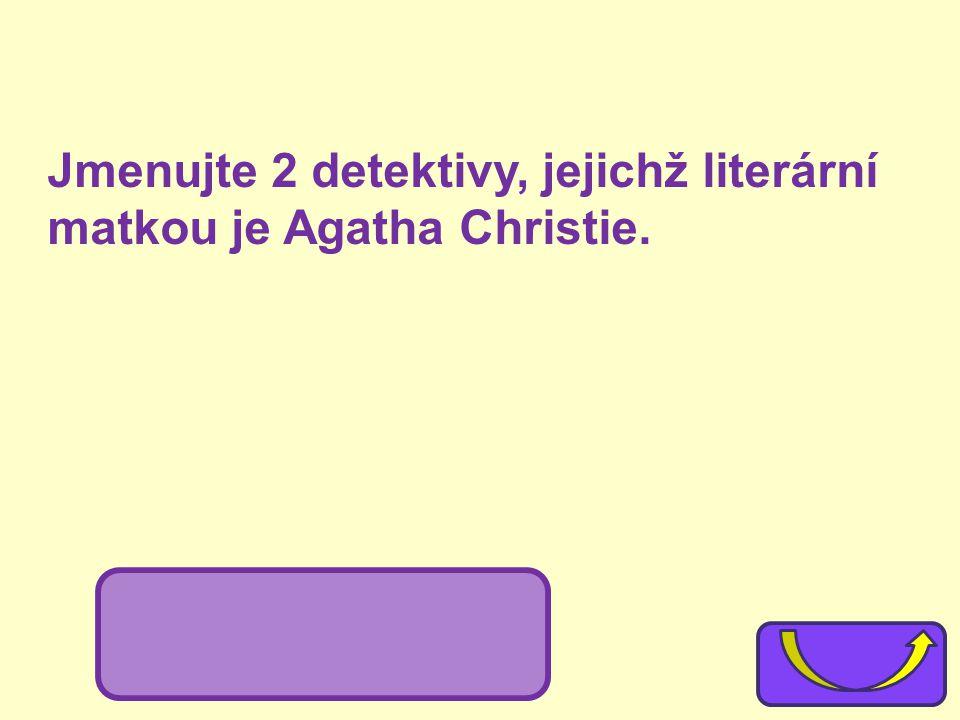 Jmenujte 2 detektivy, jejichž literární matkou je Agatha Christie.