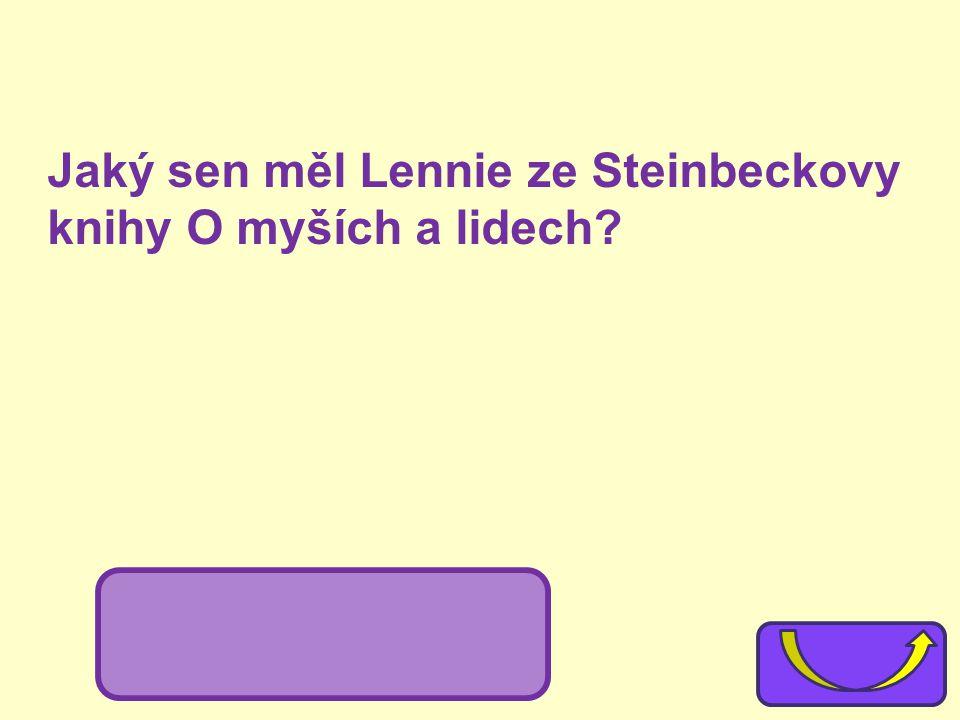 Jaký sen měl Lennie ze Steinbeckovy knihy O myších a lidech