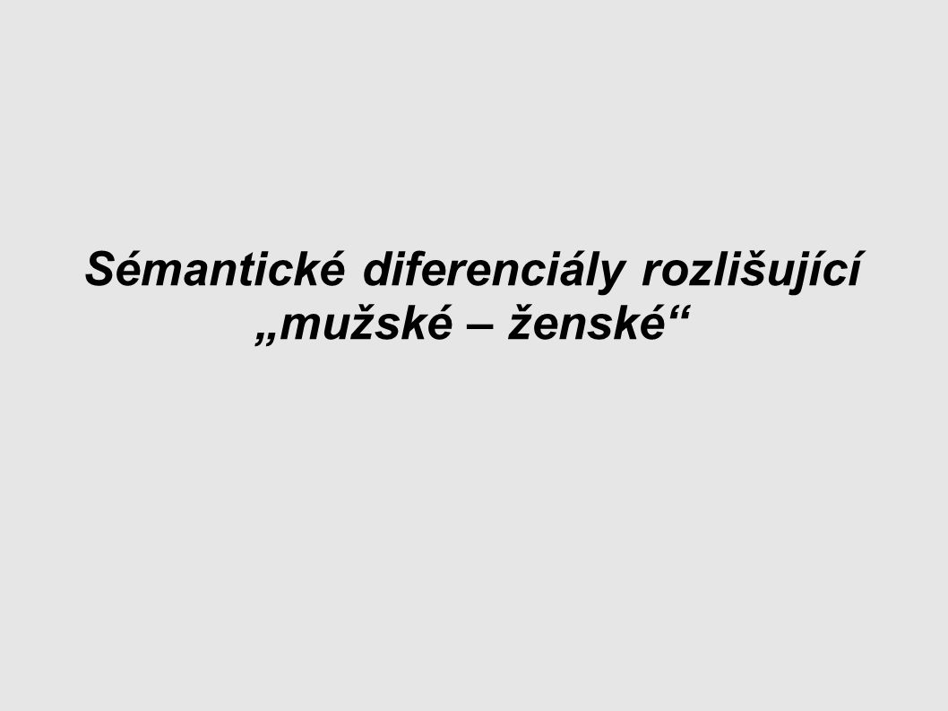 """Sémantické diferenciály rozlišující """"mužské – ženské"""