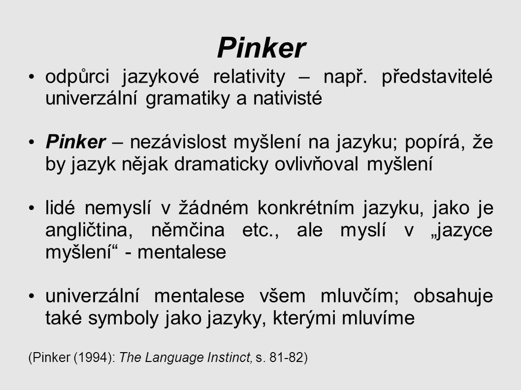 Pinker odpůrci jazykové relativity – např. představitelé univerzální gramatiky a nativisté.