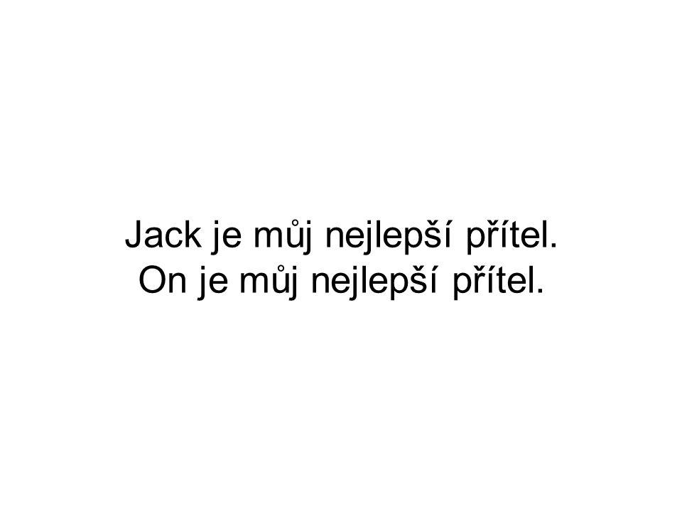 Jack je můj nejlepší přítel. On je můj nejlepší přítel.