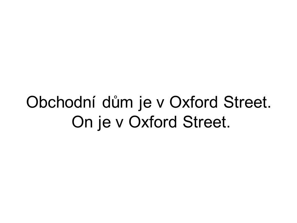 Obchodní dům je v Oxford Street. On je v Oxford Street.