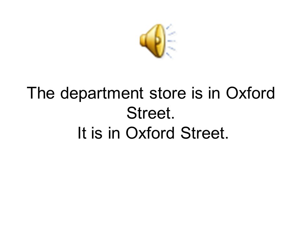 The department store is in Oxford Street. It is in Oxford Street.