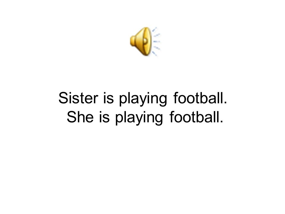 Sister is playing football. She is playing football.