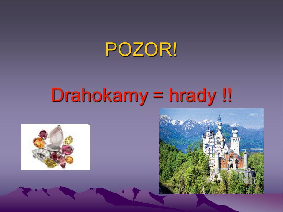 POZOR! Drahokamy = hrady !!