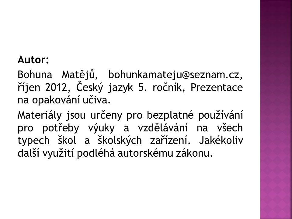 Autor: Bohuna Matějů, bohunkamateju@seznam.cz, říjen 2012, Český jazyk 5. ročník, Prezentace na opakování učiva.