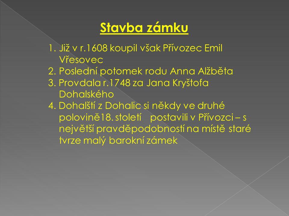 Stavba zámku Již v r.1608 koupil však Přívozec Emil Vřesovec