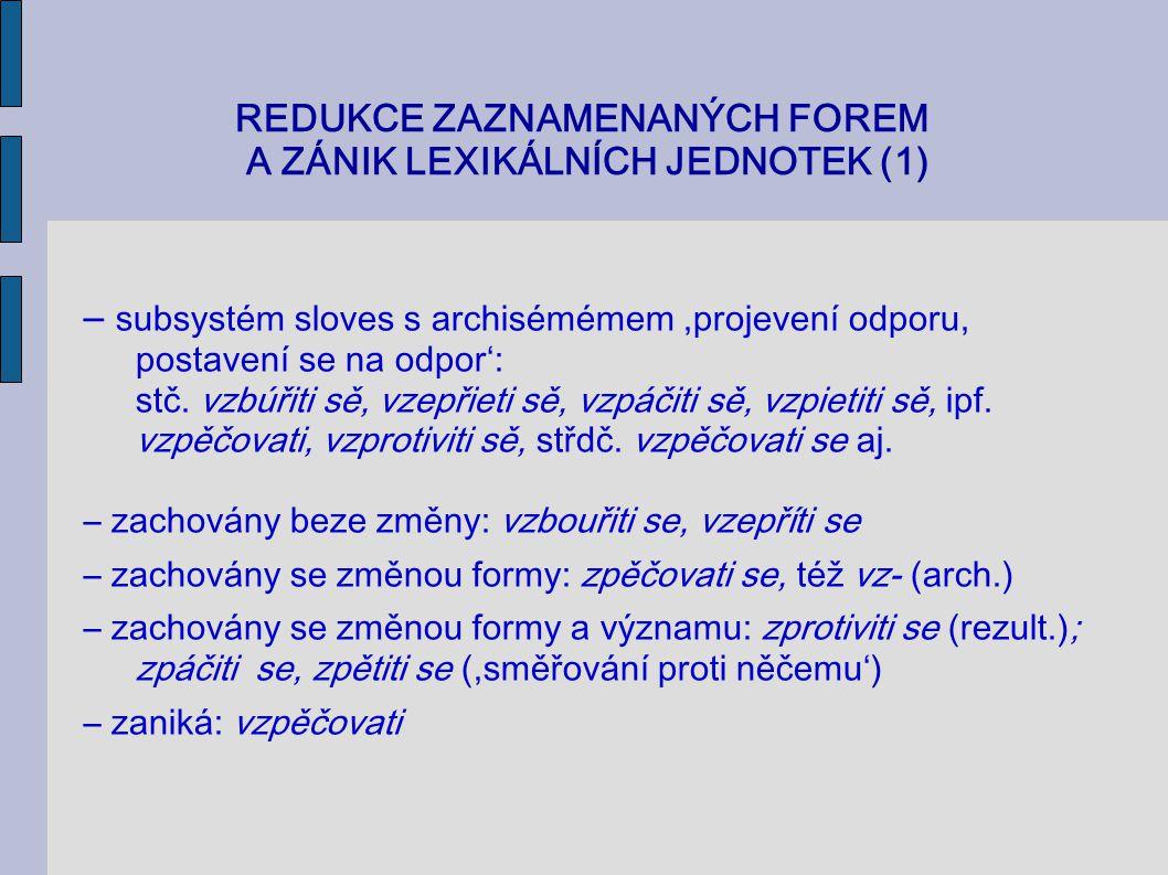 REDUKCE ZAZNAMENANÝCH FOREM A ZÁNIK LEXIKÁLNÍCH JEDNOTEK (1)