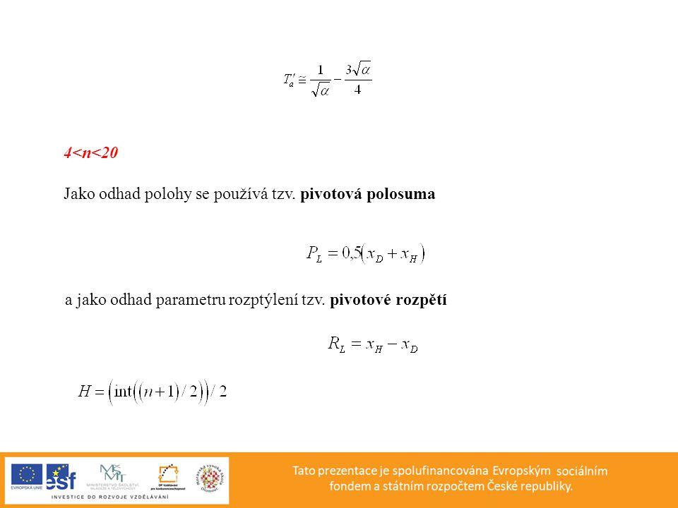 4<n<20 Jako odhad polohy se používá tzv. pivotová polosuma.