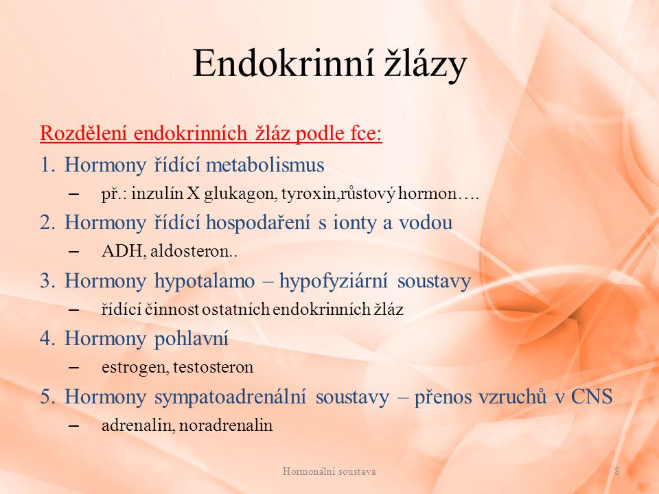 Endokrinní žlázy Rozdělení endokrinních žláz podle fce: