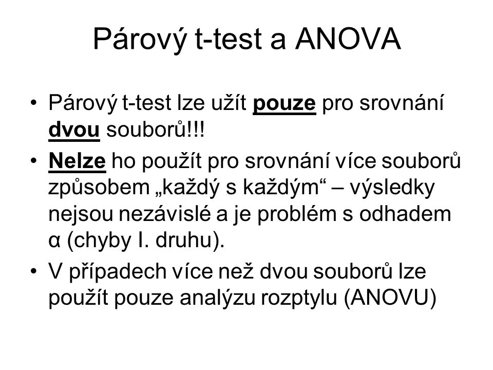 Párový t-test a ANOVA Párový t-test lze užít pouze pro srovnání dvou souborů!!!