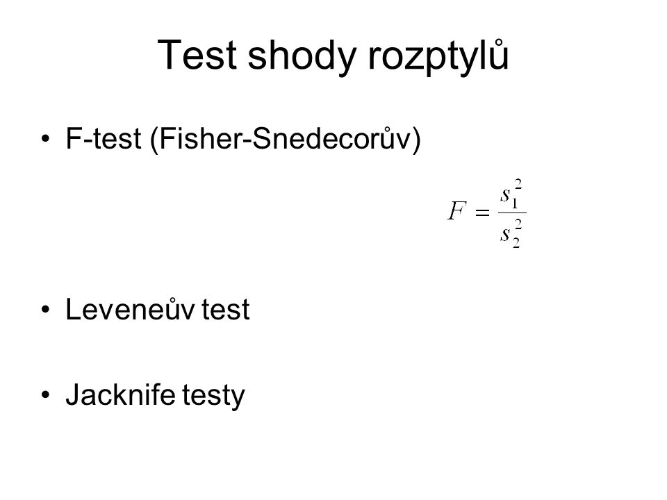 Test shody rozptylů F-test (Fisher-Snedecorův) Leveneův test