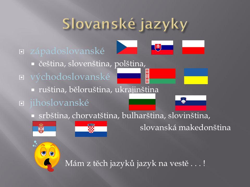 Slovanské jazyky západoslovanské východoslovanské jihoslovanské
