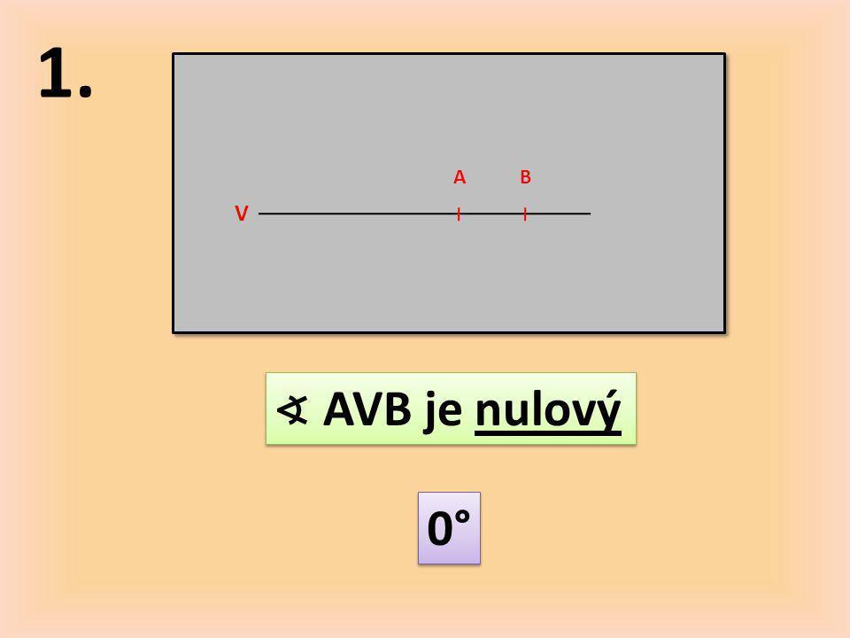 1. A B V ∢ AVB je nulový 0°