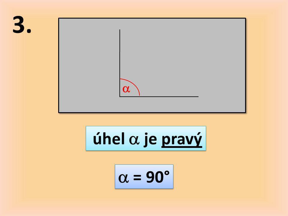 3.  úhel  je pravý  = 90°