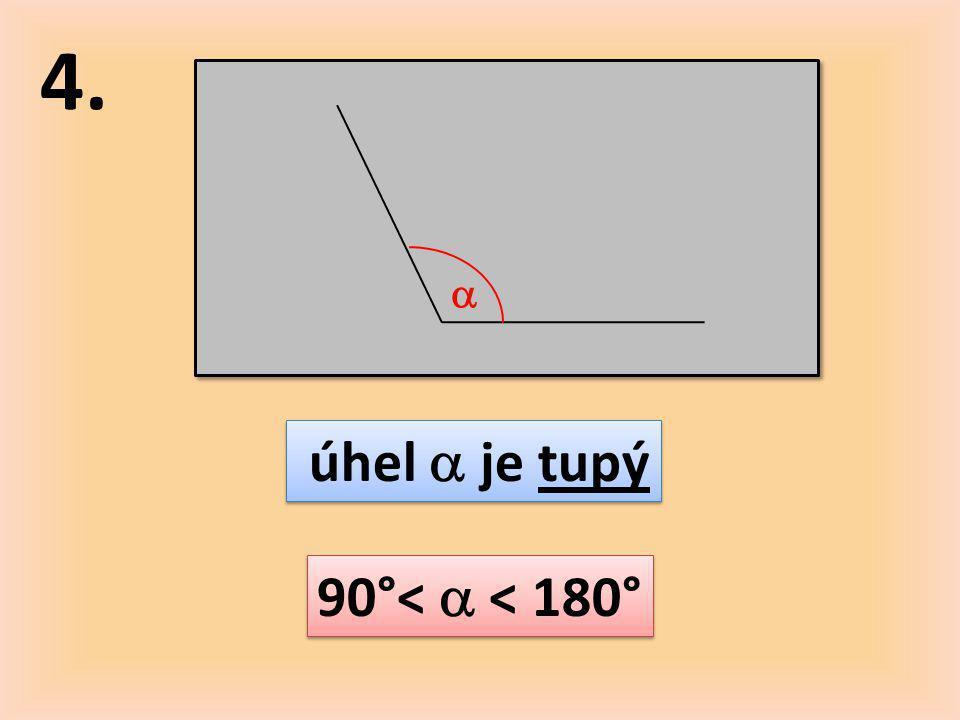 4.  úhel  je tupý 90°<  < 180°