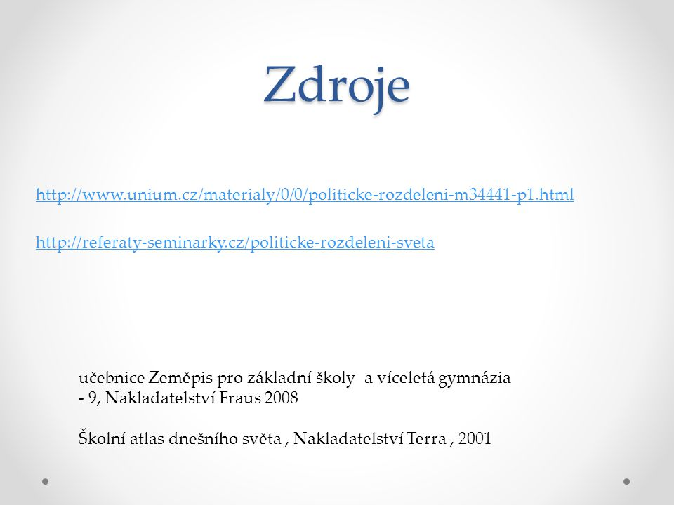 Zdroje http://www.unium.cz/materialy/0/0/politicke-rozdeleni-m34441-p1.html. http://referaty-seminarky.cz/politicke-rozdeleni-sveta.