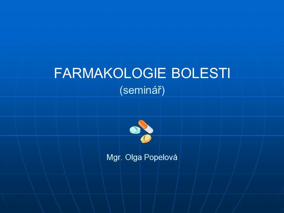 FARMAKOLOGIE BOLESTI (seminář) Mgr. Olga Popelová
