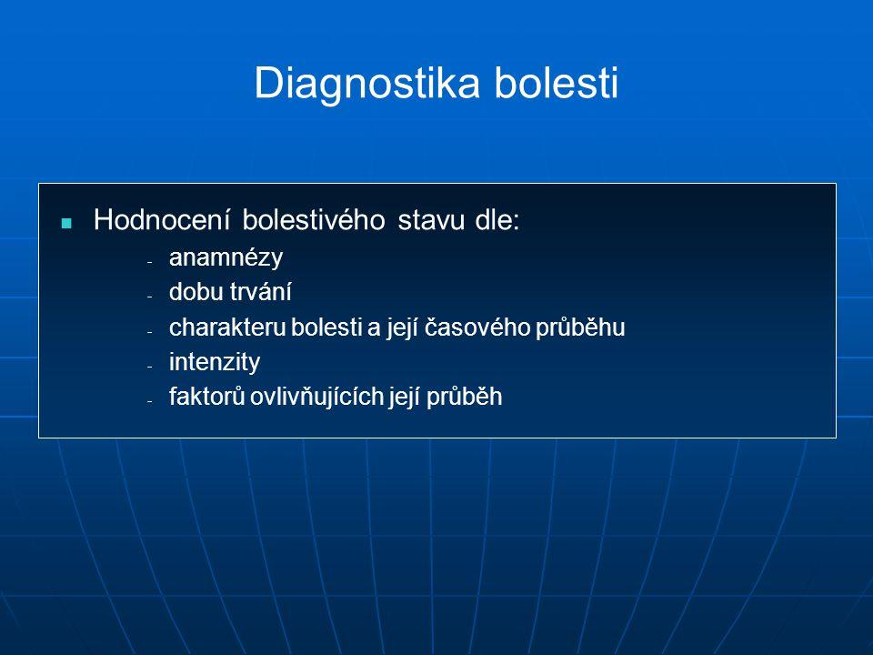 Diagnostika bolesti Hodnocení bolestivého stavu dle: anamnézy