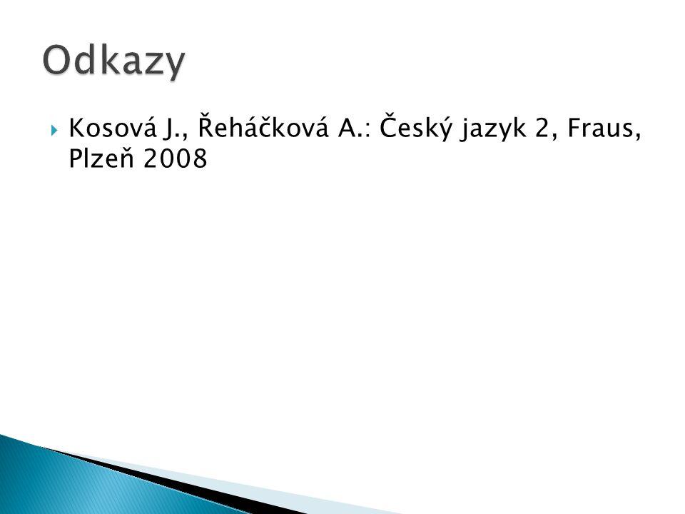 Odkazy Kosová J., Řeháčková A.: Český jazyk 2, Fraus, Plzeň 2008