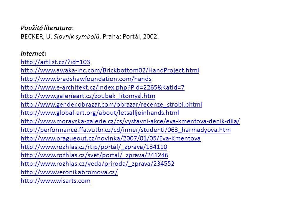 Použitá literatura: BECKER, U. Slovník symbolů. Praha: Portál, 2002. Internet: http://artlist.cz/ id=103.
