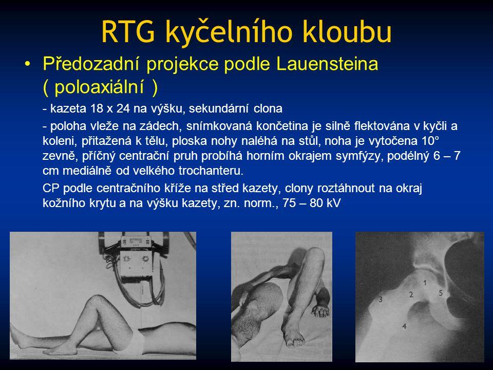 RTG kyčelního kloubu Předozadní projekce podle Lauensteina ( poloaxiální ) - kazeta 18 x 24 na výšku, sekundární clona.