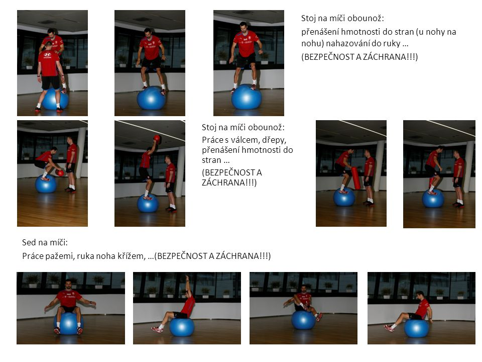 Stoj na míči obounož: přenášení hmotnosti do stran (u nohy na nohu) nahazování do ruky … (bezpečnost a záchrana!!!)