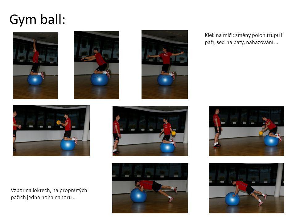 Gym ball: Klek na míči: změny poloh trupu i paží, sed na paty, nahazování … Vzpor na loktech, na propnutých pažích jedna noha nahoru …