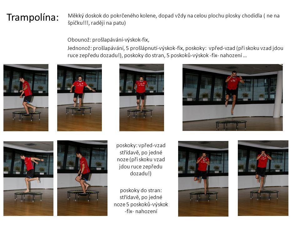 Trampolína: Měkký doskok do pokrčeného kolene, dopad vždy na celou plochu plosky chodidla ( ne na špičku!!!, raději na patu)