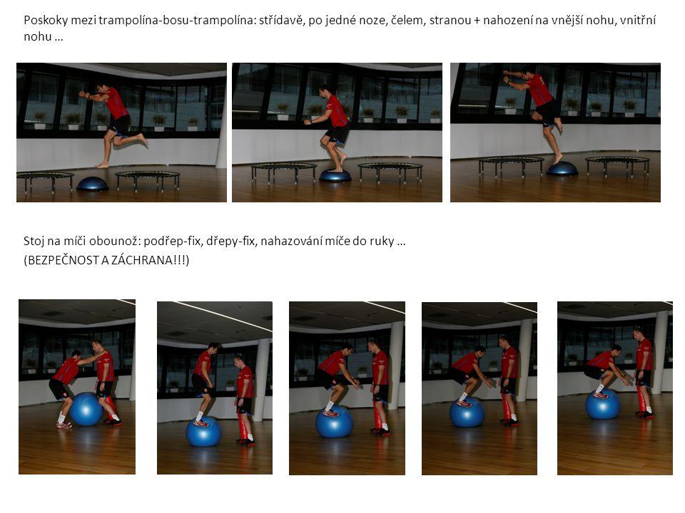 Poskoky mezi trampolína-bosu-trampolína: střídavě, po jedné noze, čelem, stranou + nahození na vnější nohu, vnitřní nohu …