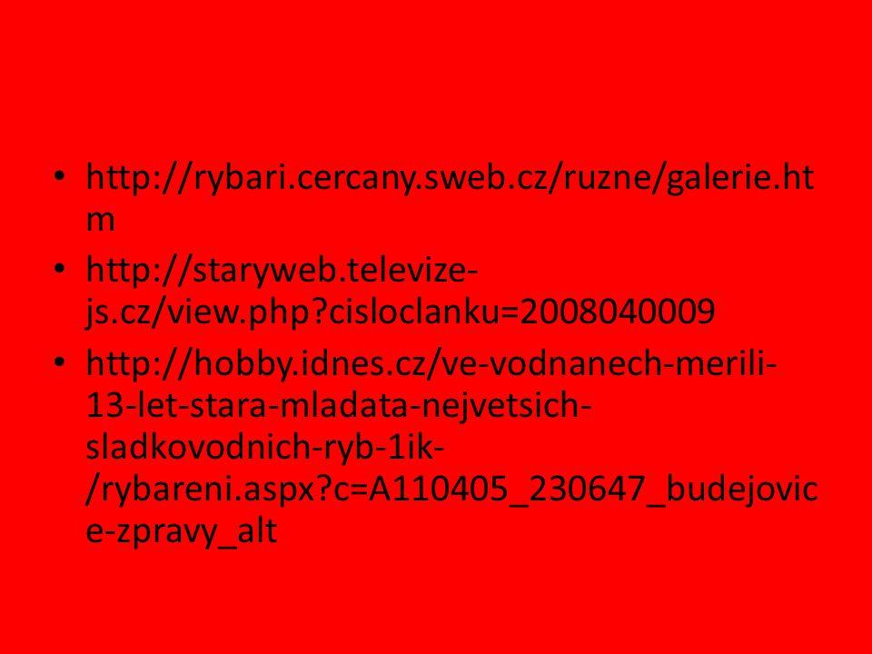 http://rybari.cercany.sweb.cz/ruzne/galerie.htm http://staryweb.televize-js.cz/view.php cisloclanku=2008040009.