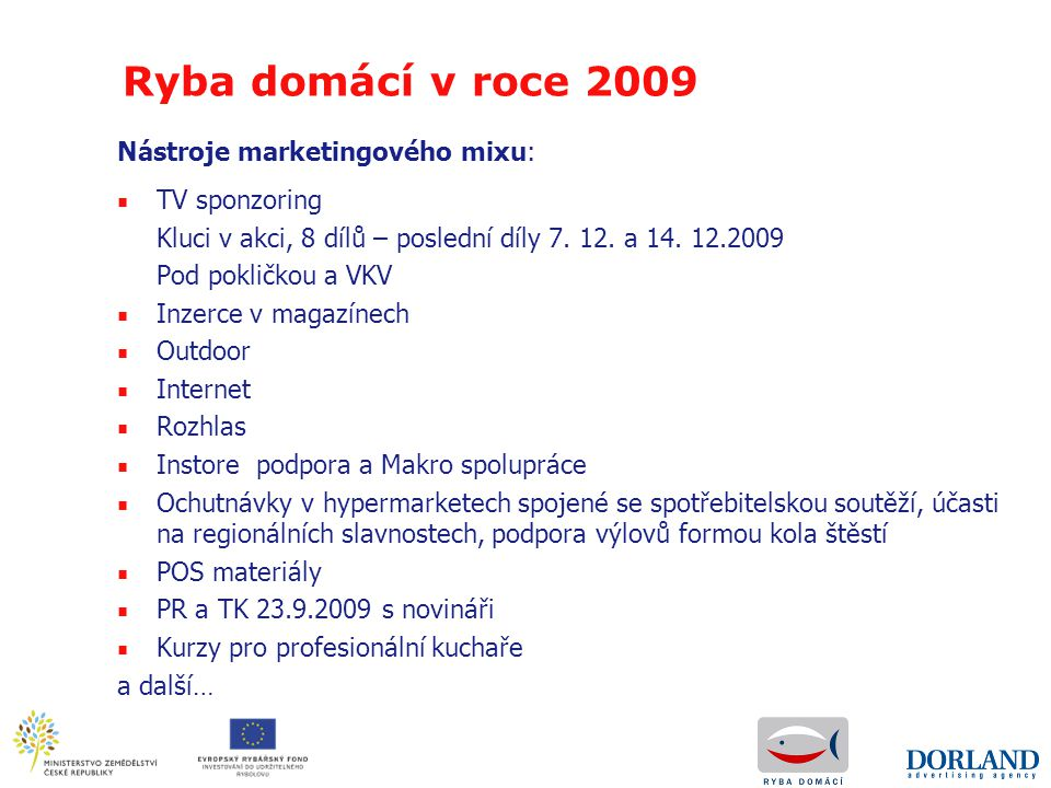 Ryba domácí v roce 2009 Nástroje marketingového mixu: TV sponzoring