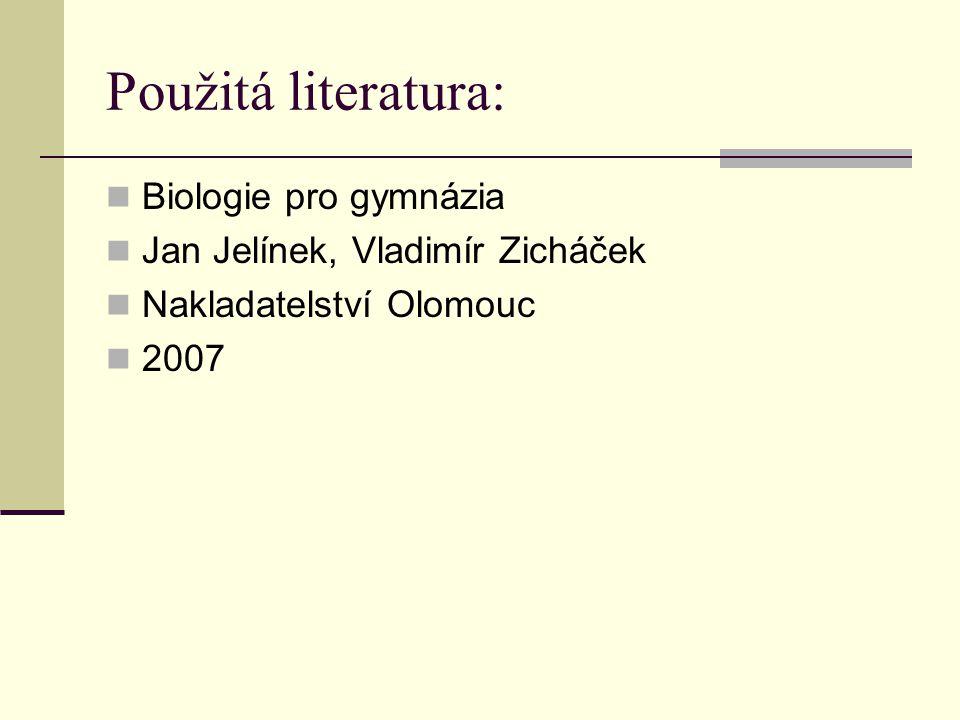 Použitá literatura: Biologie pro gymnázia