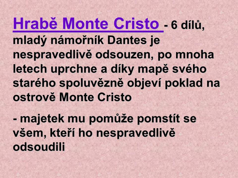 Hrabě Monte Cristo - 6 dílů, mladý námořník Dantes je nespravedlivě odsouzen, po mnoha letech uprchne a díky mapě svého starého spoluvězně objeví poklad na ostrově Monte Cristo