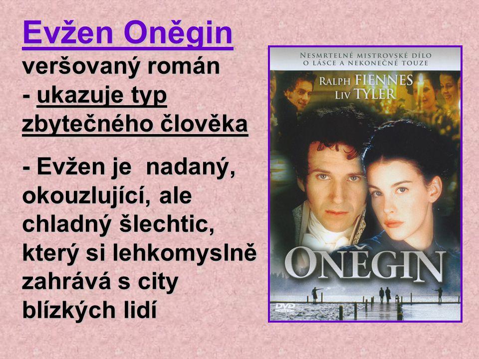 Evžen Oněgin veršovaný román - ukazuje typ zbytečného člověka