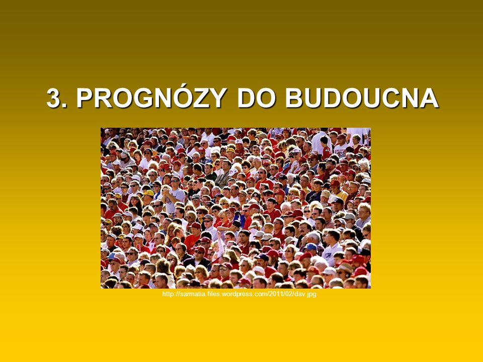 3. PROGNÓZY DO BUDOUCNA http://sarmatia.files.wordpress.com/2011/02/dav.jpg