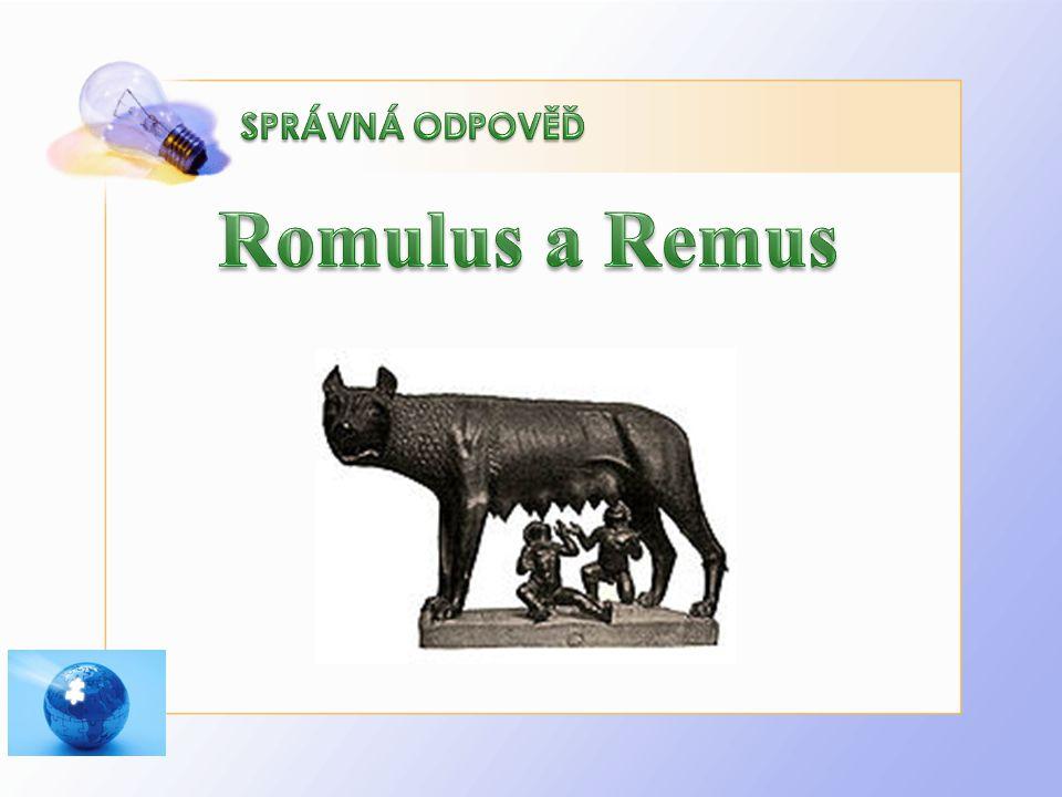 SPRÁVNÁ ODPOVĚĎ Romulus a Remus