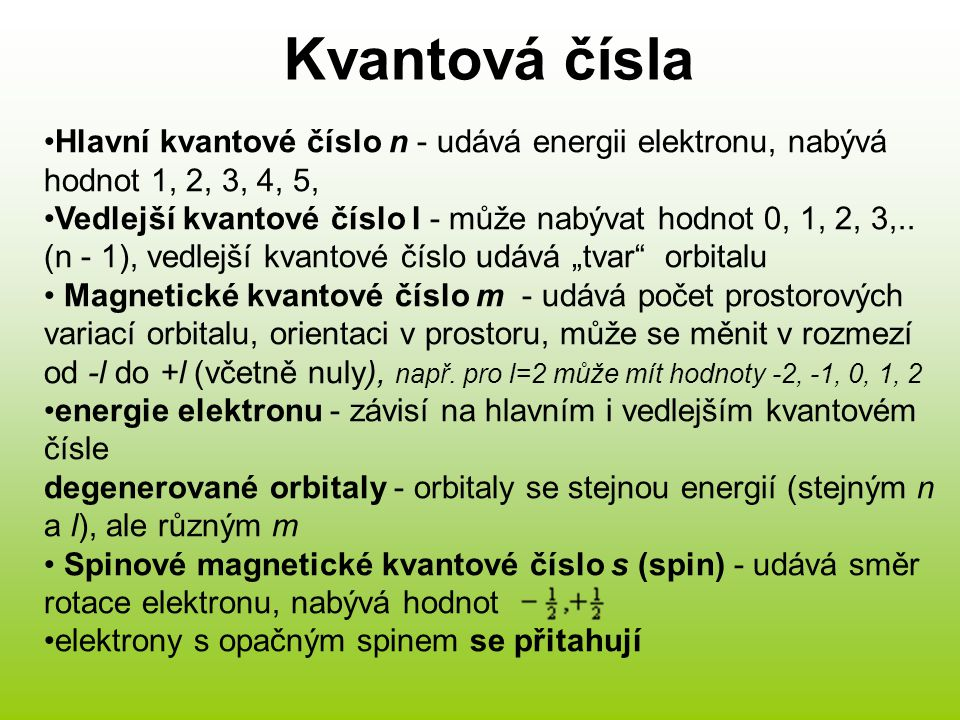 Kvantová čísla Hlavní kvantové číslo n - udává energii elektronu, nabývá hodnot 1, 2, 3, 4, 5,