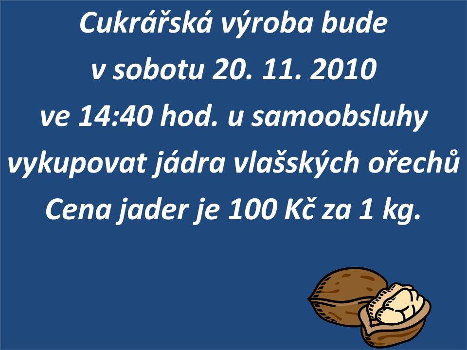Cukrářská výroba bude v sobotu 20. 11. 2010 ve 14:40 hod