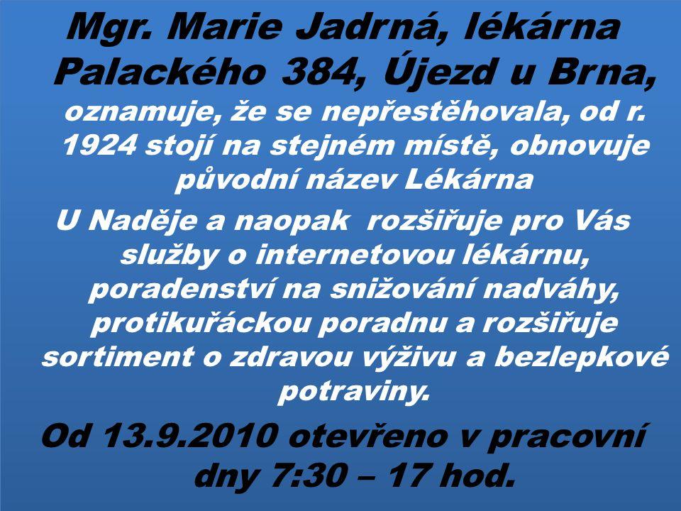 Od 13.9.2010 otevřeno v pracovní dny 7:30 – 17 hod.