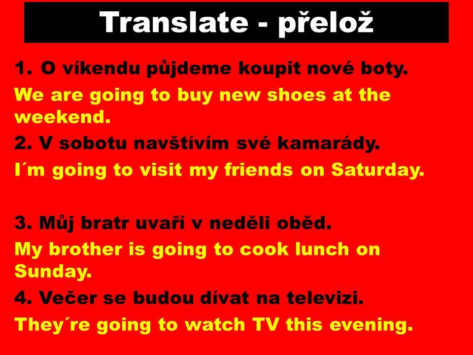 Translate - přelož O víkendu půjdeme koupit nové boty.