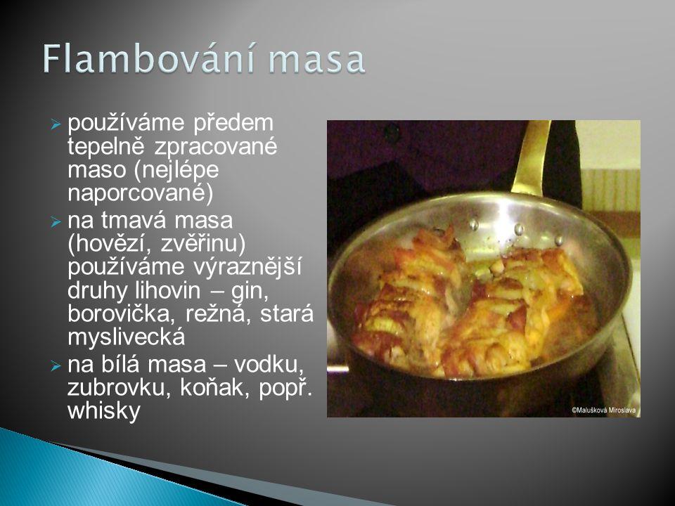 Flambování masa používáme předem tepelně zpracované maso (nejlépe naporcované)