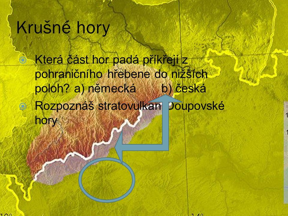 Krušné hory Která část hor padá příkřeji z pohraničního hřebene do nižších poloh a) německá b) česká.