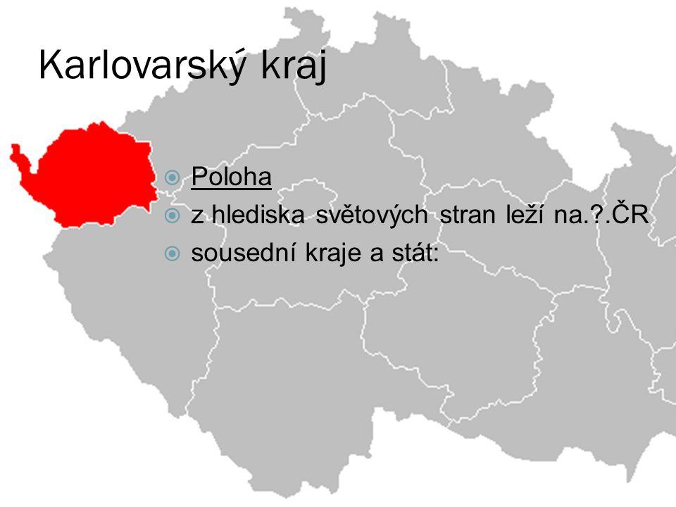 Karlovarský kraj Poloha z hlediska světových stran leží na. .ČR