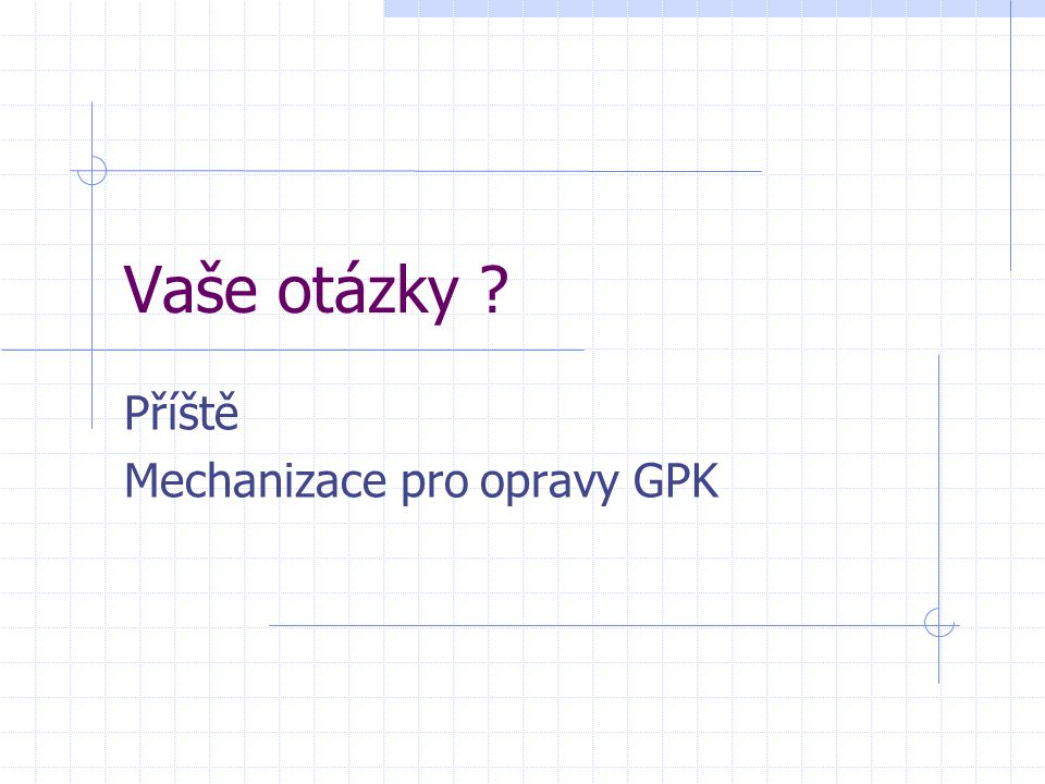 Příště Mechanizace pro opravy GPK